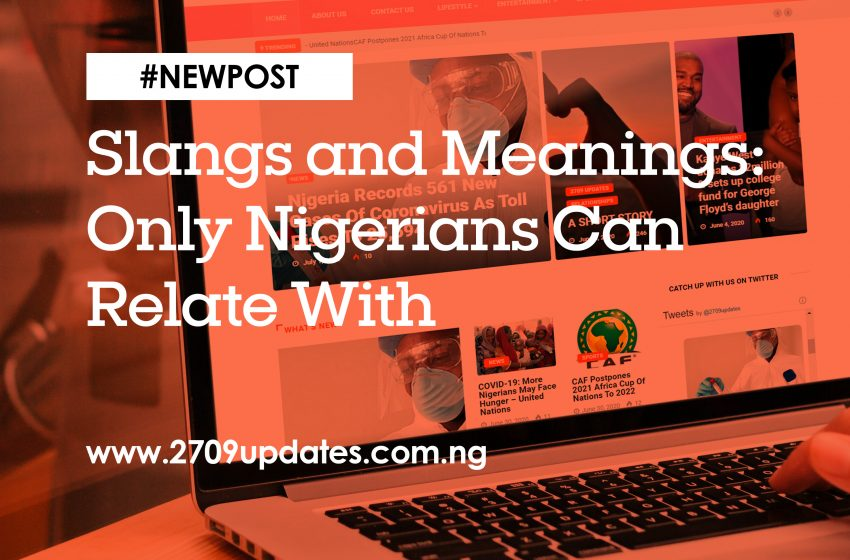 Slangs and Meanings: Only Nigerians Can Relate With